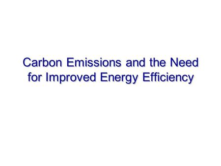 Carbon Emissions and the Need for Improved Energy Efficiency.