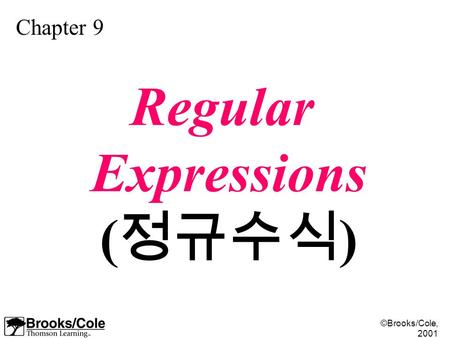 ©Brooks/Cole, 2001 Chapter 9 Regular Expressions ( 정규수식 )