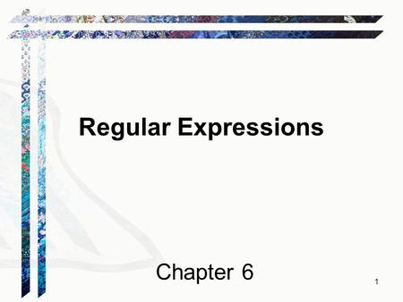 Regular Expressions Chapter 6 1. Regular Languages Regular Language Regular Expression Finite State Machine L Accepts 2.