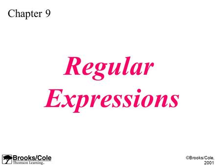 ©Brooks/Cole, 2001 Chapter 9 Regular Expressions.