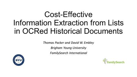 Cost-Effective Information Extraction from Lists in OCRed Historical Documents Thomas Packer and David W. Embley Brigham Young University FamilySearch.