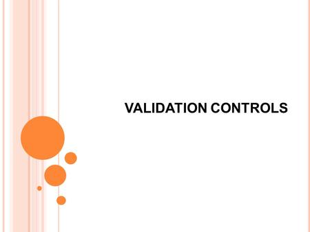 VALIDATION CONTROLS.  Validation Controls are primarily used to validate, or verify the data entered by user into a web form.  Validation controls attempt.