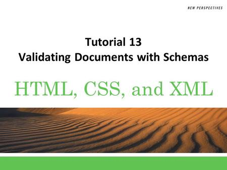 HTML, CSS, and XML Tutorial 13 Validating Documents with Schemas.