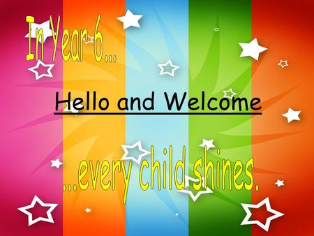 Hello and Welcome. Year 6 Staff Miss Simmonds & Mrs Hocking Mrs SowerbyMrs White.
