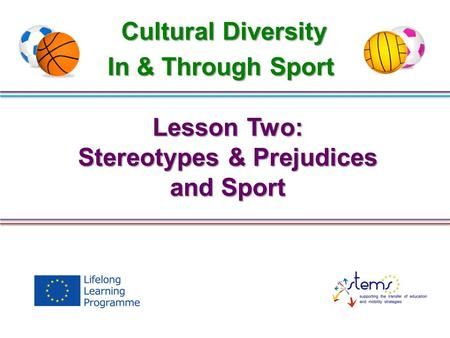 Lesson Two: Stereotypes & Prejudices and Sport Cultural Diversity In & Through Sport.