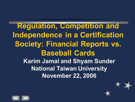 Regulation, Competition and Independence in a Certification Society: Financial Reports vs. Baseball Cards Karim Jamal and Shyam Sunder National Taiwan.