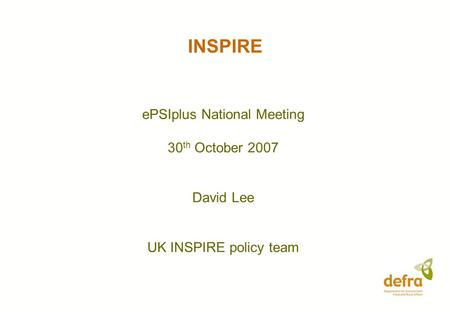 INSPIRE ePSIplus National Meeting 30 th October 2007 David Lee UK INSPIRE policy team.