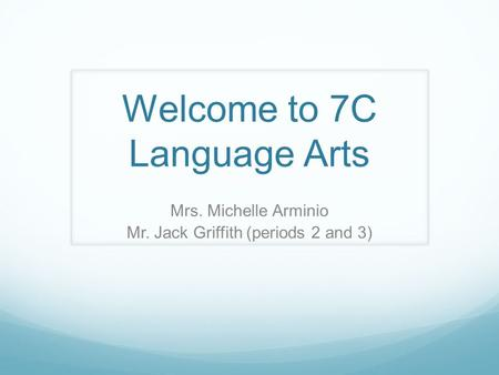 Welcome to 7C Language Arts Mrs. Michelle Arminio Mr. Jack Griffith (periods 2 and 3)