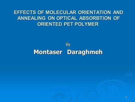 1 EFFECTS OF MOLECULAR ORIENTATION AND ANNEALING ON OPTICAL ABSORBTION OF ORIENTED PET POLYMER By Montaser Daraghmeh.
