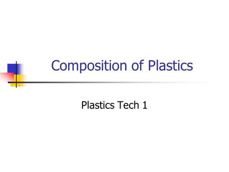 Composition of Plastics Plastics Tech 1. Composition of Plastics Lesson Essential Question: What are plastics?