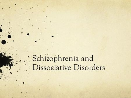 Schizophrenia and Dissociative Disorders. Schizophrenia Most severe 1% of U.S. 50% of people admitted to mental hospitals Begins in late teens/early adulthood.