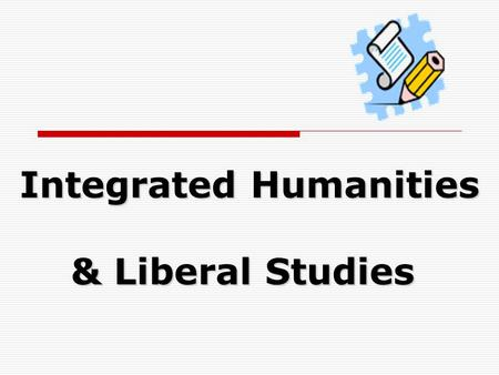Integrated Humanities & Liberal Studies. 1. Development  S.1 and S.2 (2006-07)  Junior version of L.S.  English as the medium of instruction Integrated.