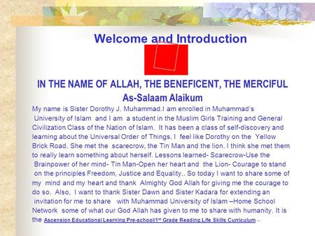 Welcome and Introduction IN THE NAME OF ALLAH, THE BENEFICENT, THE MERCIFUL As-Salaam Alaikum My name is Sister Dorothy J. Muhammad.I am enrolled in Muhammad's.