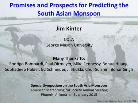 Promises and Prospects for Predicting the South Asian Monsoon Jim Kinter COLA George Mason University Special Symposium on the South Asia Monsoon American.