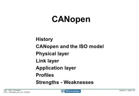 Section 3 - Slide 1/19 P&T - GPS - Formation PhW - CANopen_lev1_en - 01/2004 History CANopen and the ISO model Physical layer Link layer Application layer.