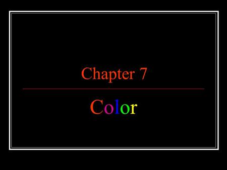 Chapter 7 ColorColor. ColorColor The element of art that is derived from reflected light Symbolic, stands for ideas and feelings.