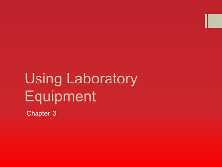 Using Laboratory Equipment Chapter 3. Laboratory Equipment  Containers and Holding Devices  Thermometers  Balances.