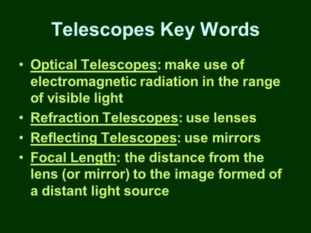 Telescopes Key Words Optical Telescopes: make use of electromagnetic radiation in the range of visible light Refraction Telescopes: use lenses Reflecting.