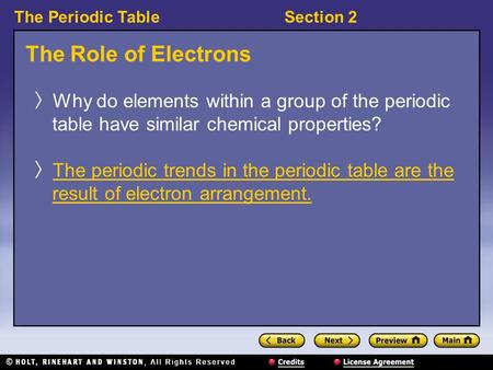 The Periodic TableSection 2 The Role of Electrons 〉 Why do elements within a group of the periodic table have similar chemical properties? 〉 The periodic.