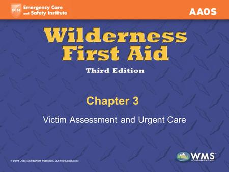 Chapter 3 Victim Assessment and Urgent Care. Lesson Objectives Explain the importance of performing a detailed and systematic assessment. List what to.