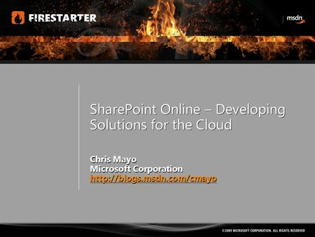 SharePoint Online – Developing Solutions for the Cloud Chris Mayo Microsoft Corporation