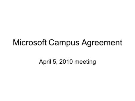 Microsoft Campus Agreement April 5, 2010 meeting.