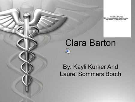 Clara Barton By: Kayli Kurker And Laurel Sommers Booth.