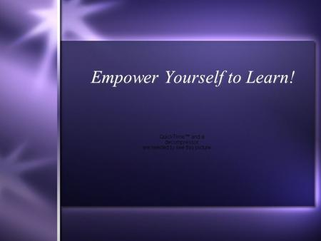Empower Yourself to Learn! Empower Yourself to Learn Intelligence is a developmental process, not something that is fixed at birth or by socioeconomic.