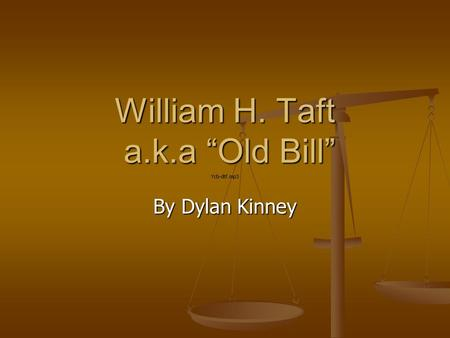 "William H. Taft a.k.a ""Old Bill"" By Dylan Kinney."