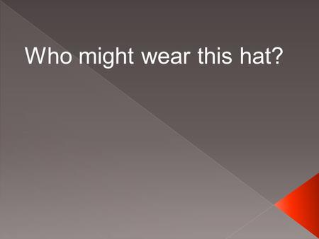 Who might wear this hat?.  A person who applies math and science principles to solve problems.