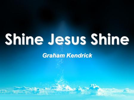 Shine Jesus Shine Graham Kendrick. Lord, the light of Your love is shining In the midst of the darkness, shining Jesus, Light of the world, shine upon.