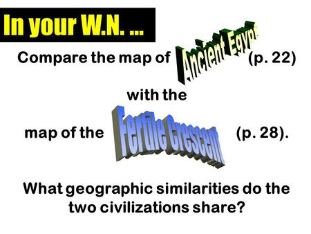 Compare the map of (p. 22) with the map of the (p. 28). What geographic similarities do the two civilizations share? In your W.N. …