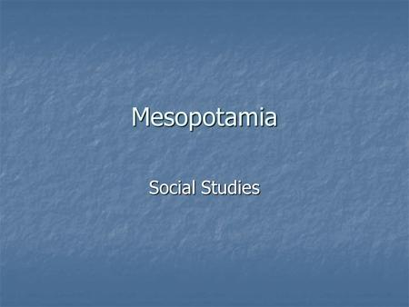 "Mesopotamia Social Studies. Mesopotamia Mesopotamia Mesopotamia means: ""land between two rivers"" Mesopotamia means: ""land between two rivers"" Civilization."