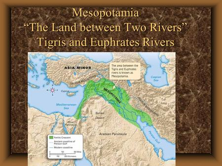 "Mesopotamia ""The Land between Two Rivers"" Tigris and Euphrates Rivers"