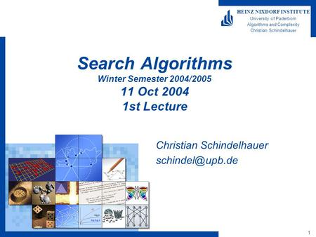 1 HEINZ NIXDORF INSTITUTE University of Paderborn Algorithms and Complexity Christian Schindelhauer Search Algorithms Winter Semester 2004/2005 11 Oct.