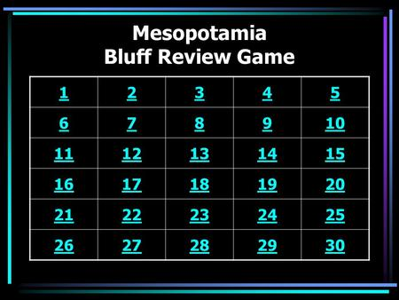 Mesopotamia Bluff Review Game 12345 678910 1112131415 1617181920 2122232425 2627282930.
