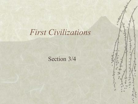 First Civilizations Section 3/4. Objectives  Identify how strong rulers shaped the Fertile Crescent  Analyze the Sumerian civilization.
