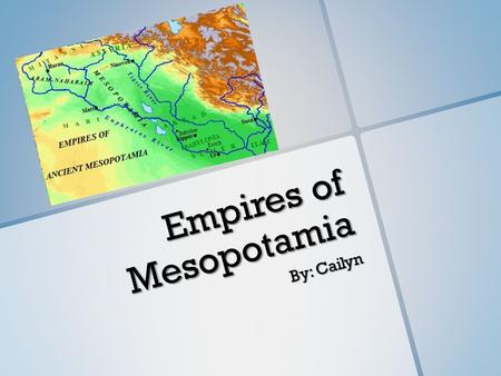 Empires of Mesopotamia By: Cailyn. Sumerian Empire  Gilgamesh was the en (ruler) of Sumer.  Had the first writing called cuneiform.  They had 3 social.