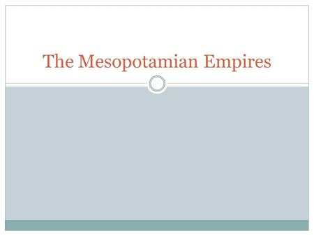 The Mesopotamian Empires. Between the rivers: 4500-3100 BC From about 4500 BC there are settlements on the edges of the marshes where the Tigris and the.