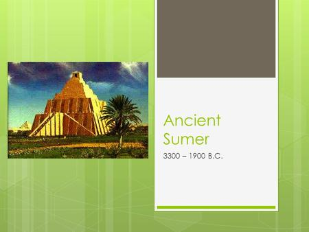 Ancient Sumer 3300 – 1900 B.C.. Fertile Crescent.