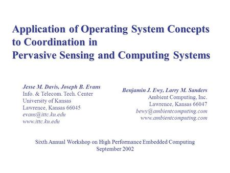 Application of Operating System Concepts to Coordination in Pervasive Sensing and Computing Systems Benjamin J. Ewy, Larry M. Sanders Ambient Computing,