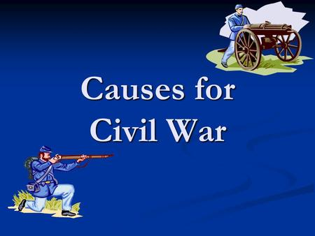 Causes for Civil War. Westward Expansion As new territories became states…would they be free or slave? As new territories became states…would they be.