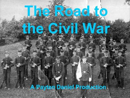 The Road to the Civil War A Payten Daniel Production.