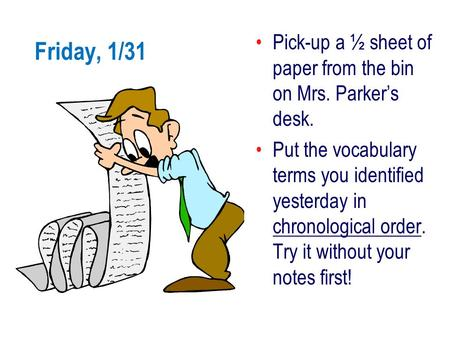 Friday, 1/31 Pick-up a ½ sheet of paper from the bin on Mrs. Parker's desk. Put the vocabulary terms you identified yesterday in chronological order. Try.