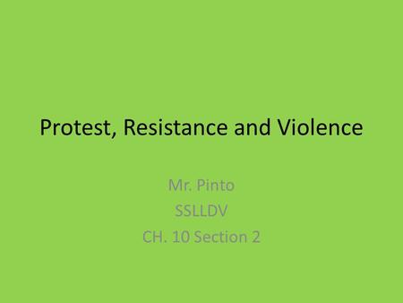 Protest, Resistance and Violence Mr. Pinto SSLLDV CH. 10 Section 2.