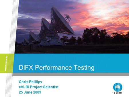 DiFX Performance Testing Chris Phillips eVLBI Project Scientist 25 June 2009.
