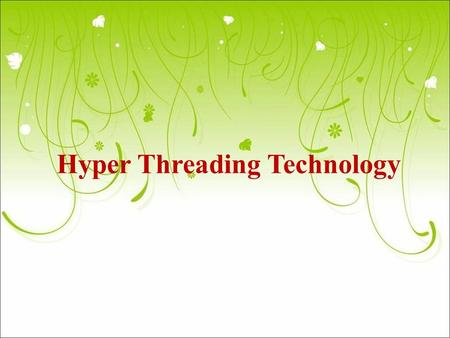 Hyper Threading Technology. Introduction Hyper-threading is a technology developed by Intel Corporation for it's Xeon processors with a 533 MHz system.