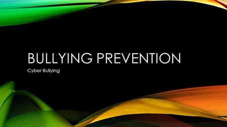 BULLYING PREVENTION Cyber Bullying. WHAT IS CYBER BULLYING? Cyber Bullying is using technology such as computers, cell phones and other electronic means.