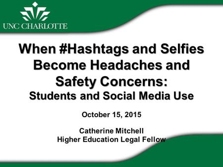 When #Hashtags and Selfies Become Headaches and Safety Concerns: Students and Social <strong>Media</strong> Use When #Hashtags and Selfies Become Headaches and Safety Concerns: