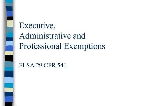 Executive, Administrative and Professional Exemptions FLSA 29 CFR 541.